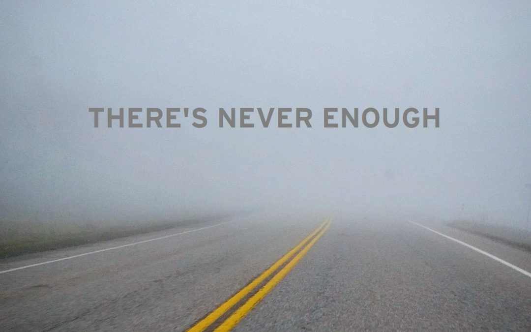 "One Awareness: ""There's Never Enough!"" … But What If There Is?"