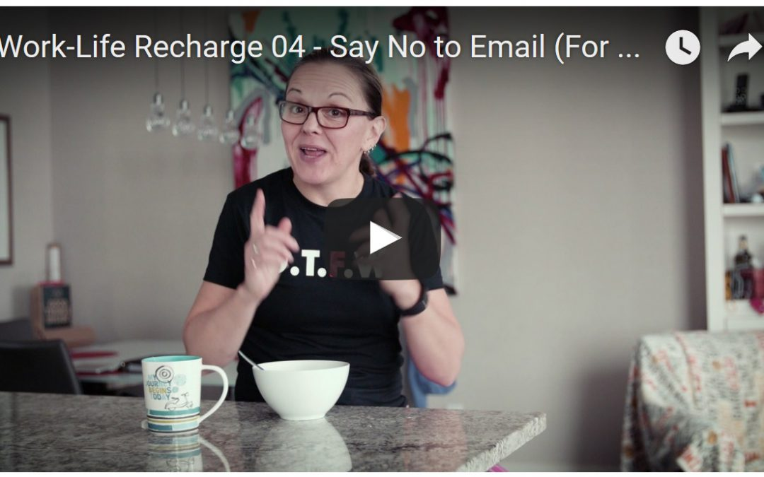 Say No to Email (for A While…) Work-Life Recharge 04