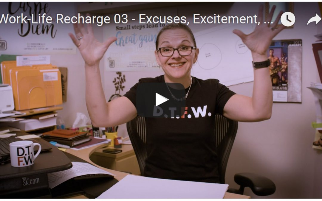 Excitement, Fear, Excuses …and ACTION! – Work-Life Recharge 03