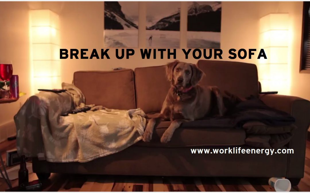 Work-Life Recharge 15 – Break Up With Your Sofa