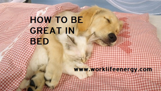 Work-Life Recharge 41: Here's How to be Great in Bed!