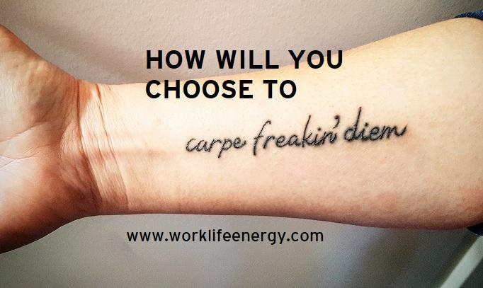 Work-Life Recharge 49 – Carpe Freakin' Diem