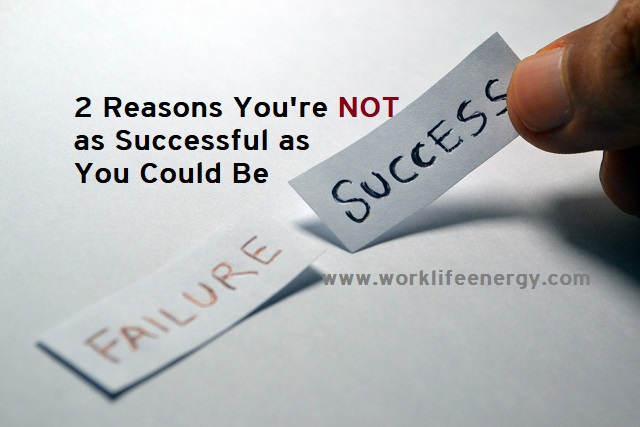 Work-Life Recharge 50 – Two Reasons You're Not as Successful as You Could Be