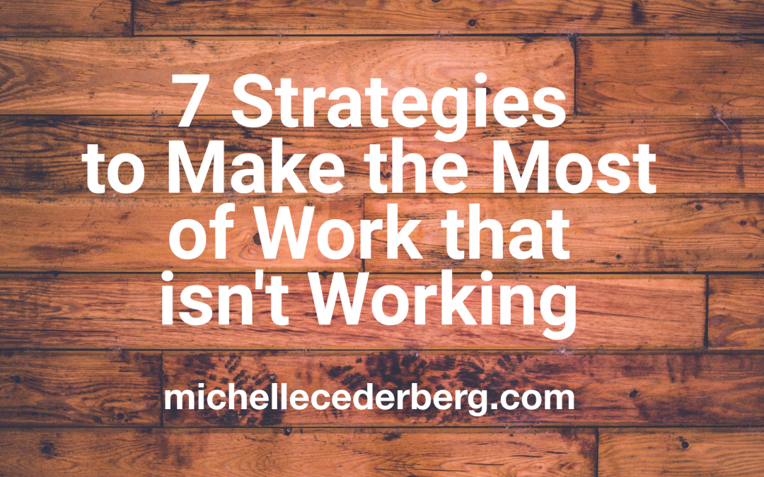 7 Strategies to Make the Most of Work that isn't Working