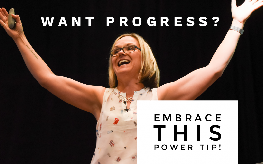 Want progress? Embrace this POWER TIP!