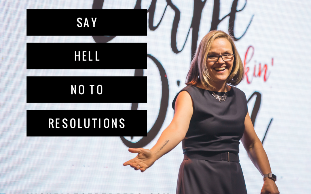 Say HELL NO to Resolutions – www.michellecederberg.com