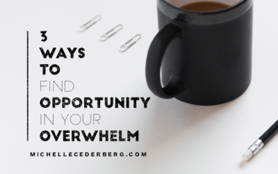 3 Ways to Find Opportunity in Your Overwhelm