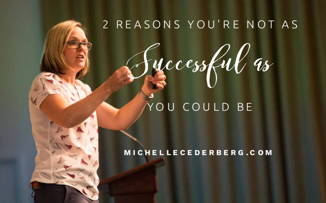 Two Reasons You're Not As Successful As You Could Be (And What to Do About it).