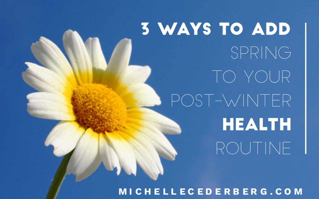 3 Ways to Add Spring to Your Post-Winter Health Routine
