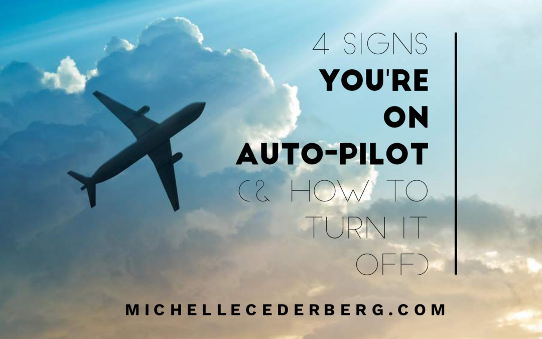 4 Signs You're On Auto-Pilot (and how to turn it off)