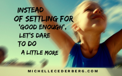Instead of Settling for 'Good Enough', Let's Dare to Do a Little More