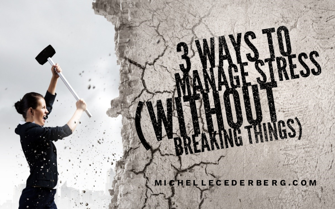 3 Ways to Manage Stress (without breaking things)