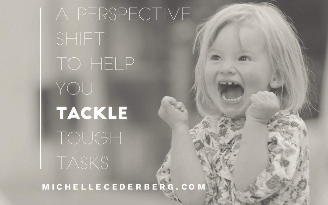 A Perspective Shift to Help You Tackle Tough Tasks