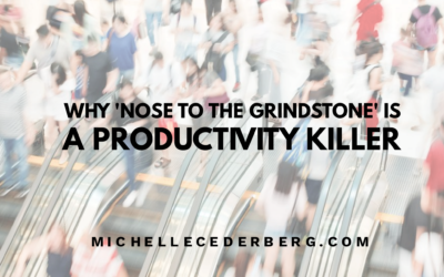 Why 'Nose to the Grindstone' is a Productivity Killer