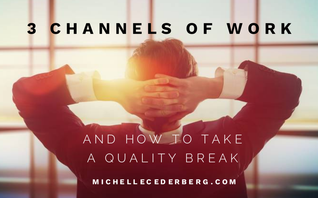 3 Channels of Work and How to Take a Quality Break