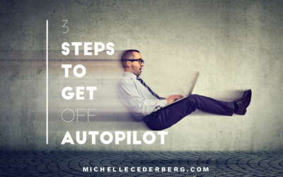 3 Steps to Get Off Autopilot