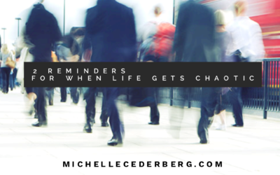 2 Reminders for When Life Gets Chaotic