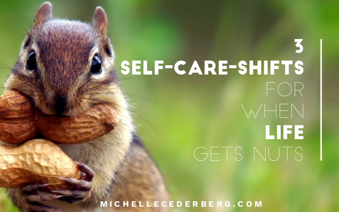 3 Self-Care-Shifts for When Life Gets Nuts