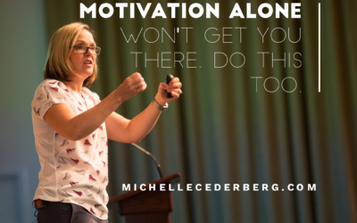 Motivation Alone Won't Get You There. Do This Too.