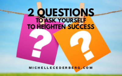 2 Questions to Ask Yourself to Heighten Success