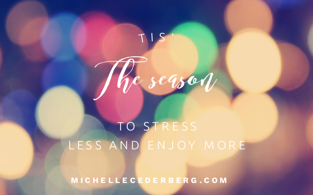 Tis' the Season to Stress Less and Enjoy More