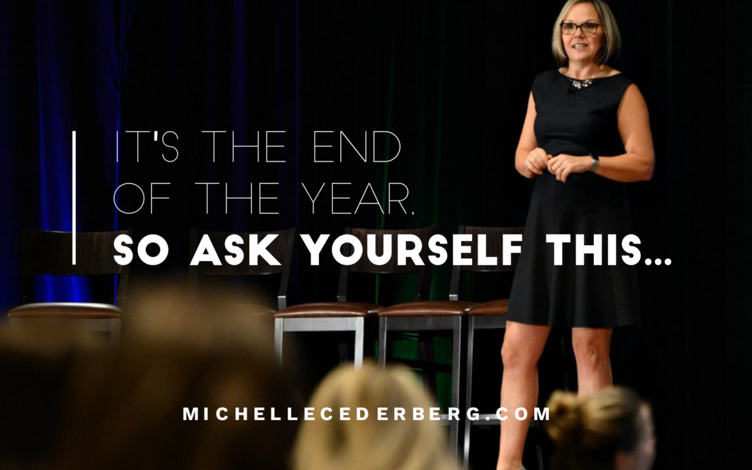 It's the end of the year, so ask your self this…
