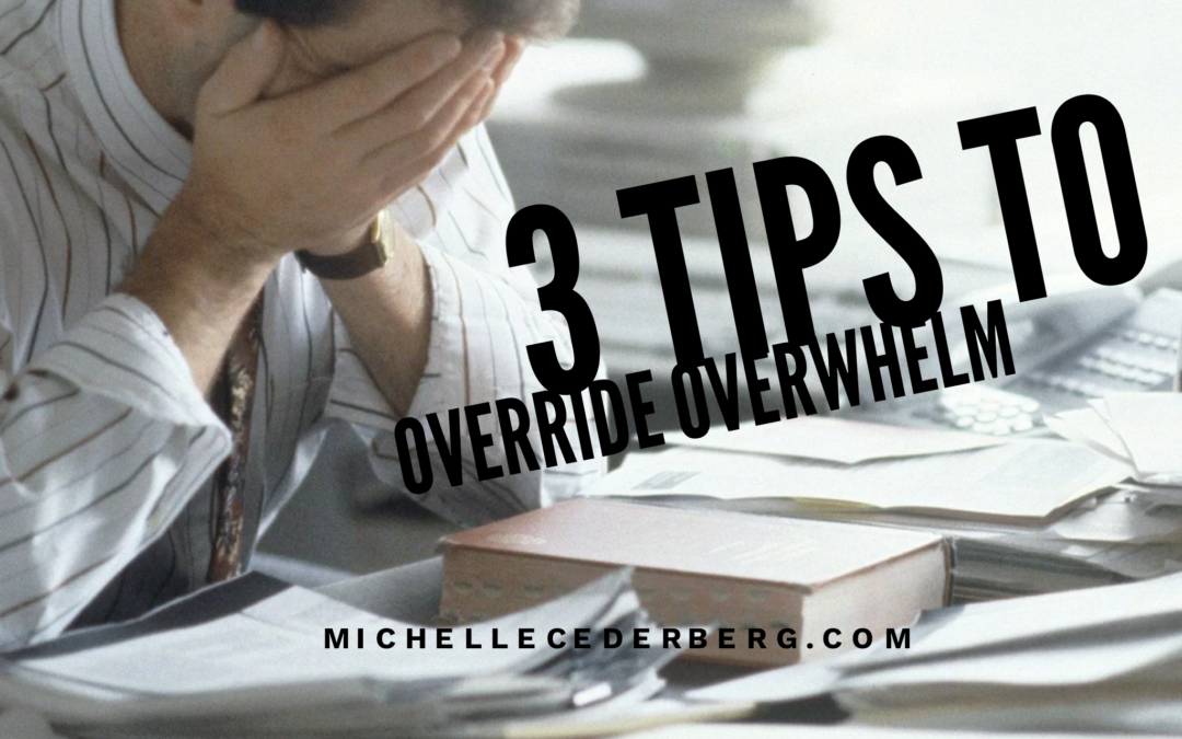 3.5 Tips to Override Overwhelm