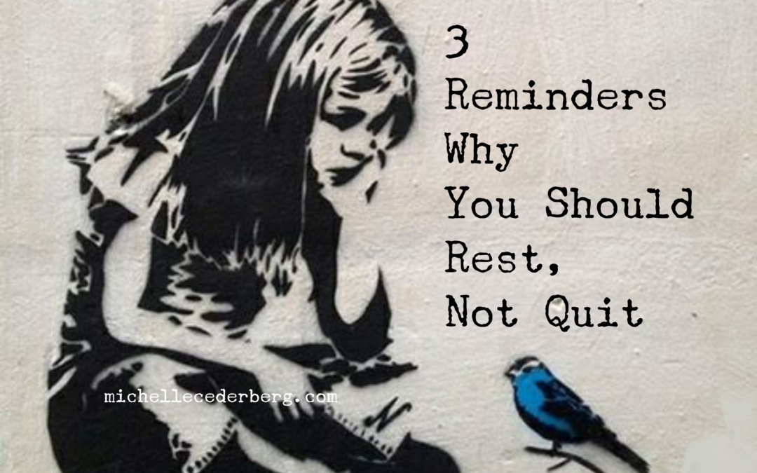 3 Reminders Why You Should Rest, Not Quit