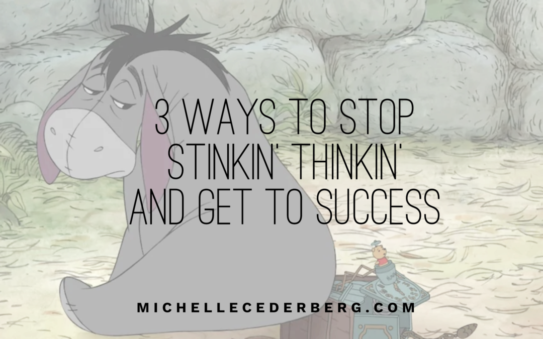 3 Ways to Stop Stinkin' Thinkin' and Get to Success