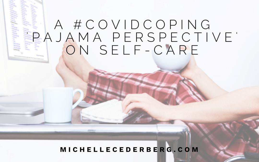 A #CovidCoping 'Pajama Perspective' on Self-care