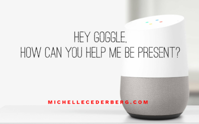 Hey Google, How Can You Help Me Be Present?