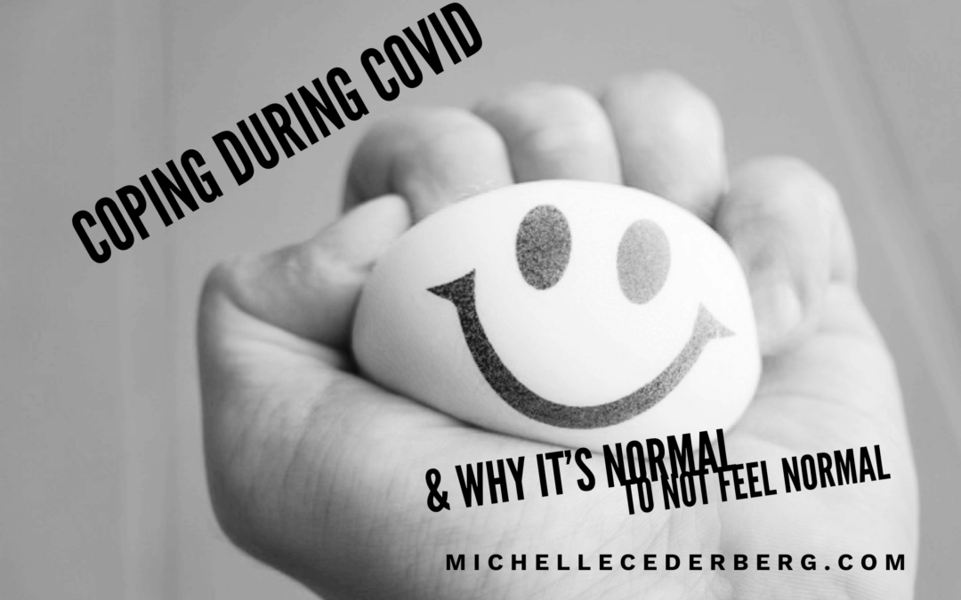 Coping During Covid-19 & Why It's Normal to Not Feel Normal