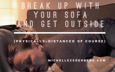 Break Up With Your Sofa and Get Outside (physically-distanced of course)