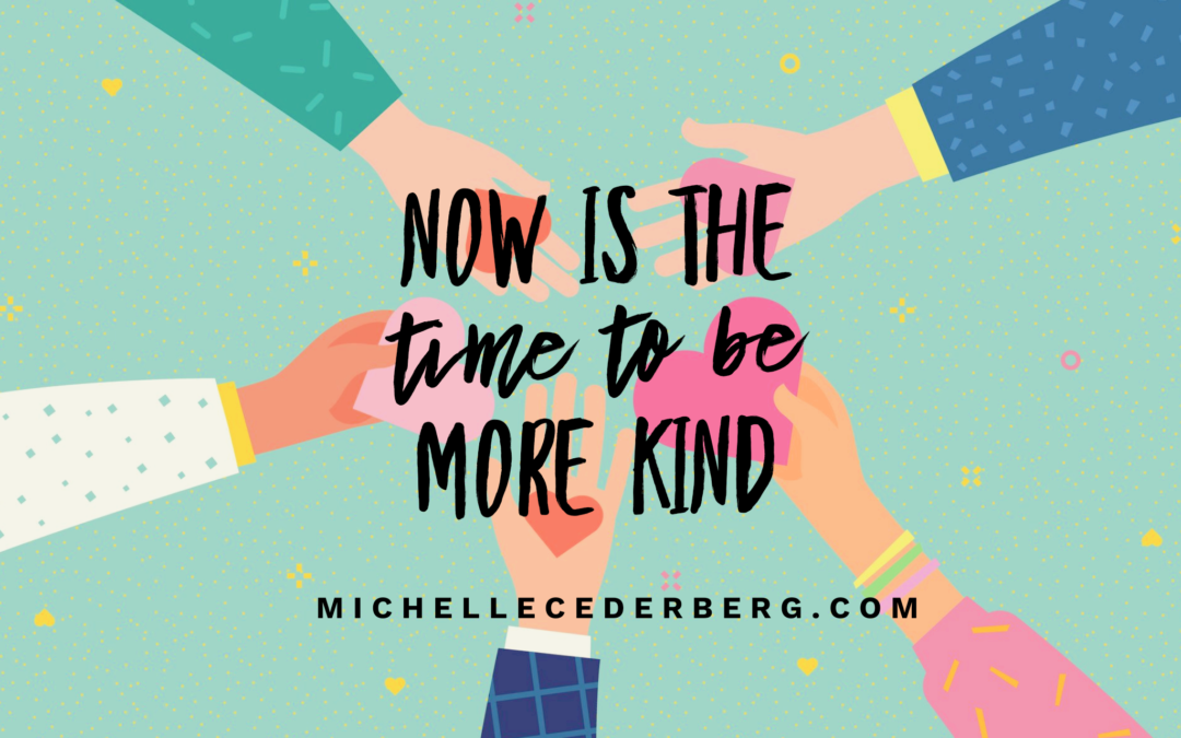 Now Is the Time to Be More Kind