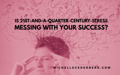 Is 21st-and-a-Quarter-Century-Stress Messing with Your Success?