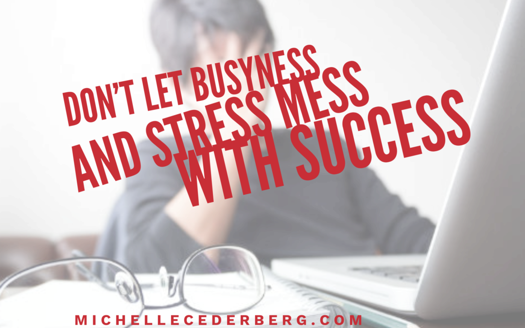 Don't Let Busyness and Stress Mess With Success