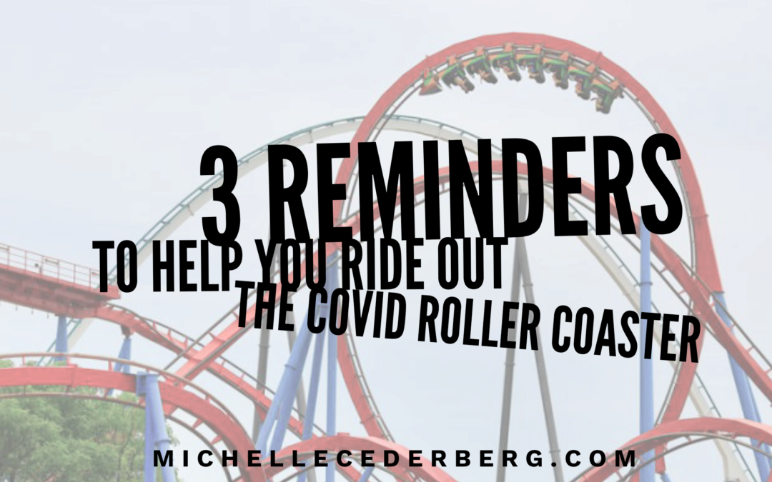 3 Reminders to Help You Ride Out the Covid Roller Coaster