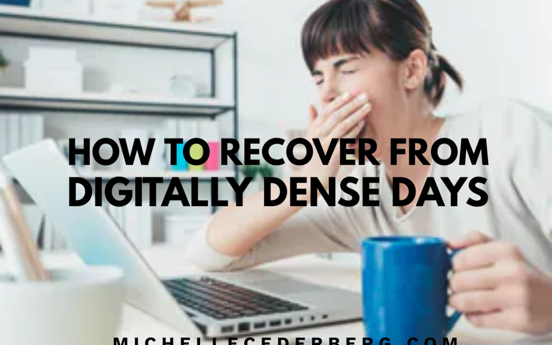 How to Recover From Digitally Dense Days