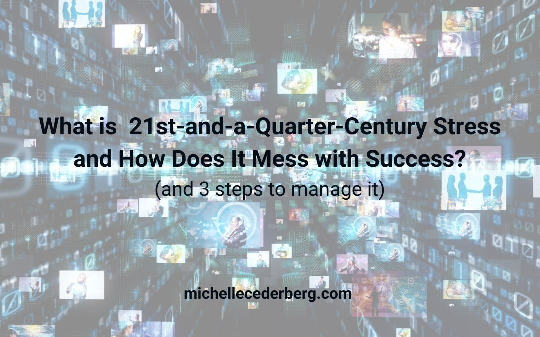 What is 21st-and-a-Quarter-Century-Stress, and How Does it Mess with Success?