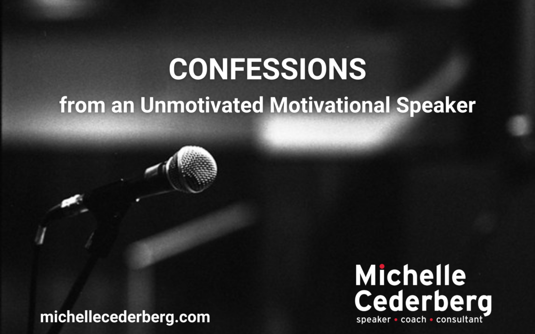 Confessions from an Unmotivated Motivational Speaker