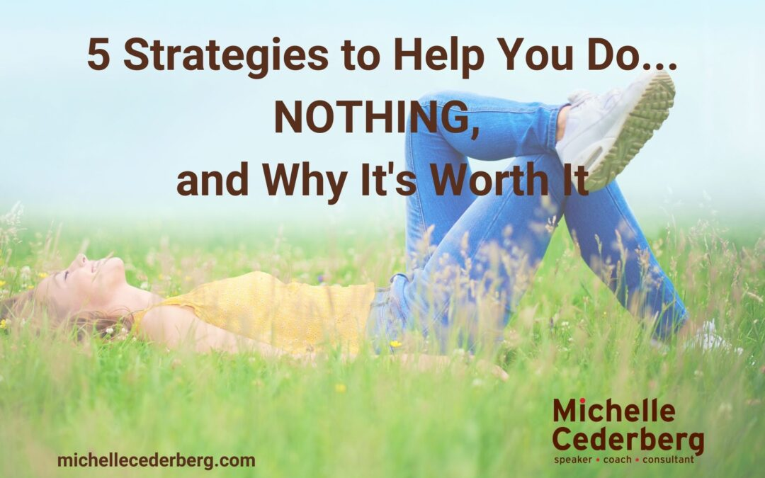5 Strategies to Help You Do…NOTHING, and Why It's Worth It