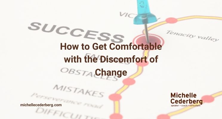 How to Get Comfortable with the Discomfort of Change