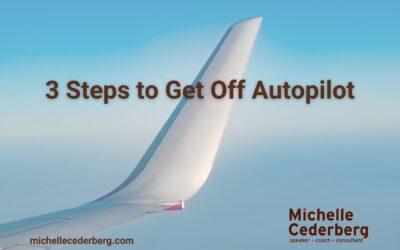 3 Steps to Get Off Auto Pilot
