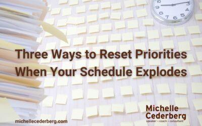 Three Ways to Reset Priorities When Your Schedule Explodes